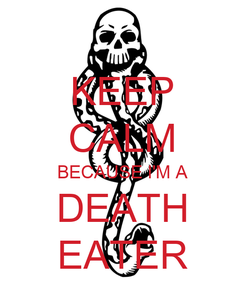 Poster: KEEP CALM BECAUSE I'M A DEATH EATER