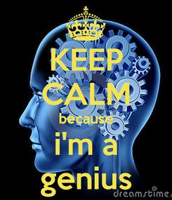 Poster: KEEP CALM because i'm a genius