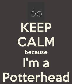 Poster: KEEP CALM because I'm a Potterhead