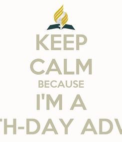 Poster: KEEP CALM BECAUSE I'M A SEVENTH-DAY ADVENTIST