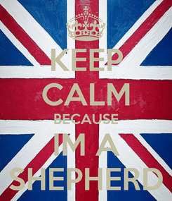 Poster: KEEP CALM BECAUSE IM A SHEPHERD