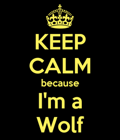 Poster: KEEP CALM because I'm a Wolf