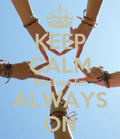 Poster: KEEP CALM because I'm ALWAYS ON