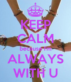 Poster: KEEP CALM because I'm ALWAYS WITH U