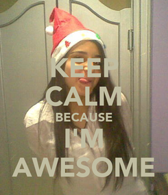 Poster: KEEP CALM BECAUSE I'M AWESOME