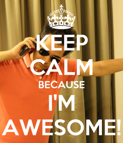 Poster: KEEP CALM BECAUSE I'M AWESOME!