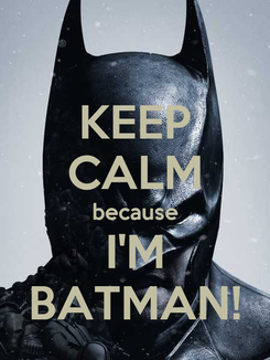 Poster: KEEP CALM because I'M BATMAN!
