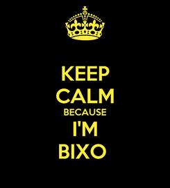 Poster: KEEP CALM BECAUSE I'M BIXO