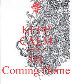 Poster: KEEP CALM Because Im Coming Home