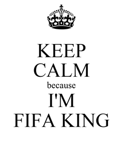 Poster: KEEP CALM because I'M FIFA KING