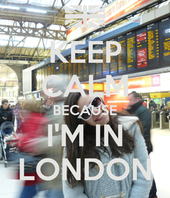 Poster: KEEP CALM BECAUSE I'M IN LONDON