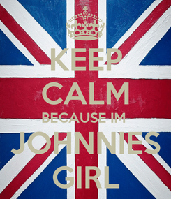 Poster: KEEP CALM BECAUSE IM  JOHNNIES GIRL