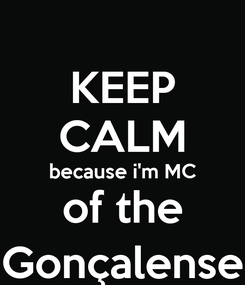 Poster: KEEP CALM because i'm MC of the Gonçalense