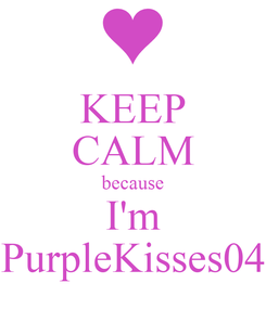 Poster: KEEP CALM because I'm PurpleKisses04