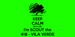 Poster: KEEP CALM BECAUSE I'm SCOUT the 418 - VILA VERDE