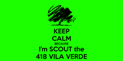 Poster: KEEP CALM BECAUSE I'm SCOUT the 418 VILA VERDE