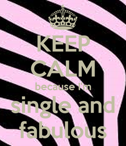Poster: KEEP CALM because I'm single and fabulous