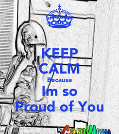Poster: KEEP CALM Because Im so Proud of You