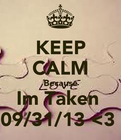 Poster: KEEP CALM Because Im Taken  09/31/13 <3