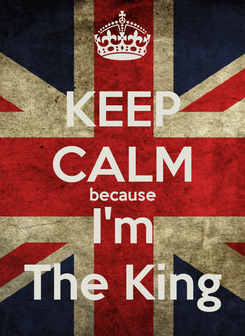 Poster: KEEP CALM because I'm The King