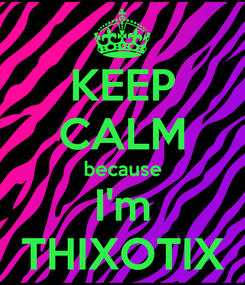 Poster: KEEP CALM because I'm THIXOTIX