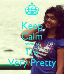 Poster: Keep Calm because I'm Very Pretty