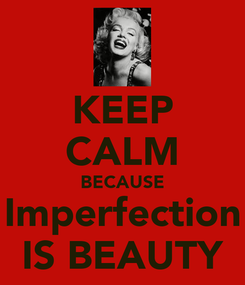 Poster: KEEP CALM BECAUSE Imperfection IS BEAUTY