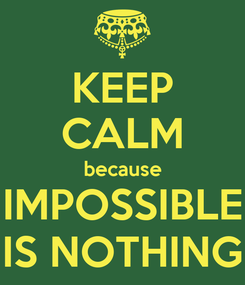 Poster: KEEP CALM because IMPOSSIBLE IS NOTHING