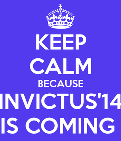 Poster: KEEP CALM BECAUSE INVICTUS'14 IS COMING