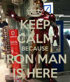 Poster: KEEP CALM BECAUSE IRON MAN IS HERE
