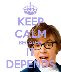Poster: KEEP CALM BECAUSE IT DEPENDS