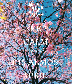 Poster: KEEP CALM BECAUSE IT IS ALMOST APRIL