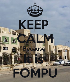 Poster: KEEP  CALM Because  It is  FOMPU