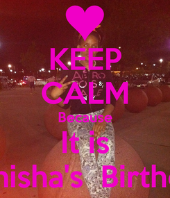 Poster: KEEP CALM Because It is Kenisha's  Birthday