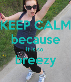 Poster: KEEP CALM because it is so  breezy