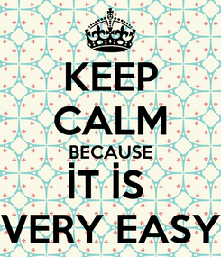 Poster: KEEP CALM BECAUSE İT İS  VERY EASY