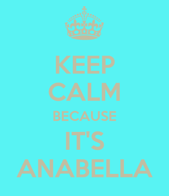 Poster: KEEP CALM BECAUSE IT'S ANABELLA
