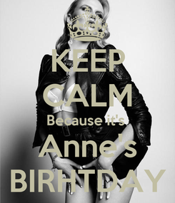 Poster: KEEP CALM Because it's  Anne's BIRHTDAY