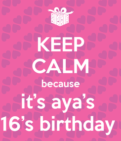 Poster: KEEP CALM because it's aya's  16's birthday
