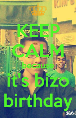 Poster: KEEP CALM because it's bizo birthday