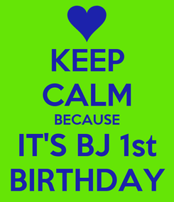 Poster: KEEP CALM BECAUSE IT'S BJ 1st BIRTHDAY