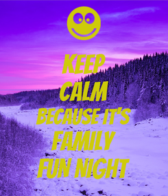 Poster: KEEP CALM BECAUSE IT'S FAMILY FUN NIGHT