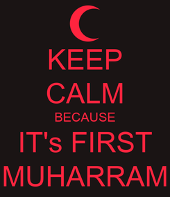 Poster: KEEP CALM BECAUSE IT's FIRST MUHARRAM