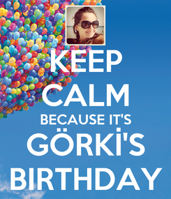 Poster: KEEP CALM BECAUSE IT'S GÖRKİ'S BIRTHDAY