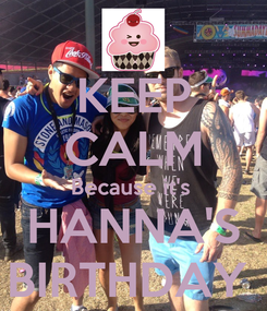 Poster: KEEP CALM Because it's  HANNA'S BIRTHDAY