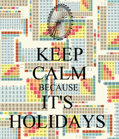 Poster: KEEP CALM BECAUSE  IT'S  HOLIDAYS