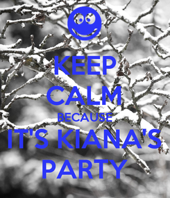 Poster: KEEP CALM BECAUSE IT'S KIANA'S PARTY