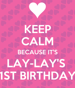 Poster: KEEP CALM BECAUSE IT'S LAY-LAY'S  1ST BIRTHDAY
