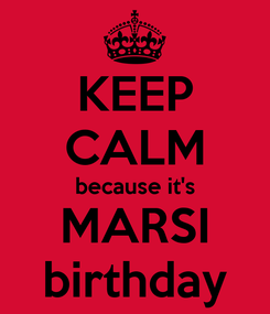 Poster: KEEP CALM because it's MARSI birthday