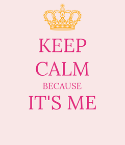 Poster: KEEP CALM BECAUSE IT'S ME